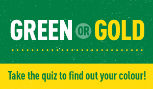 Green or Gold Take the quiz to find out your colour!