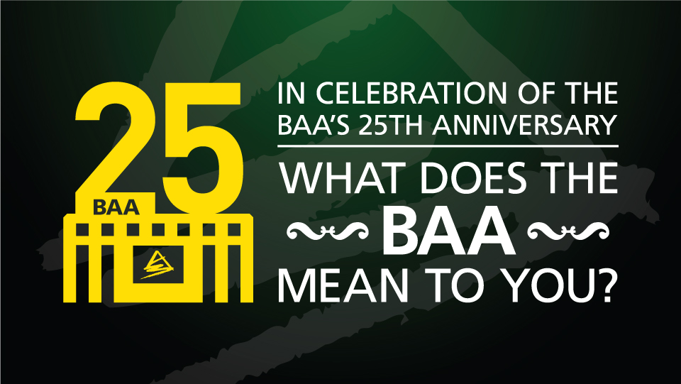 In Celebration of the BAA 25 Anniversary – What Does the BAA Mean to You?