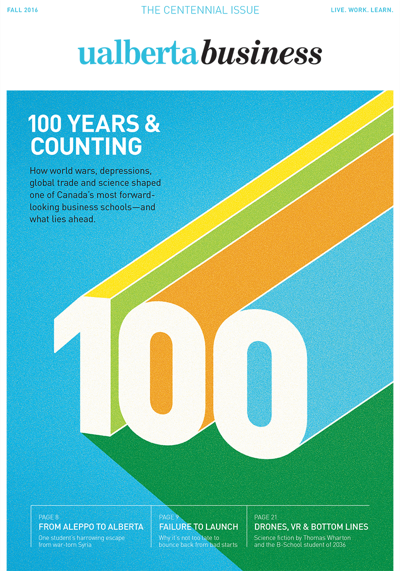 UAlberta Business Magazine - Fall 2016 - 100 Years and Counting