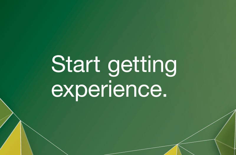 Start getting experience.