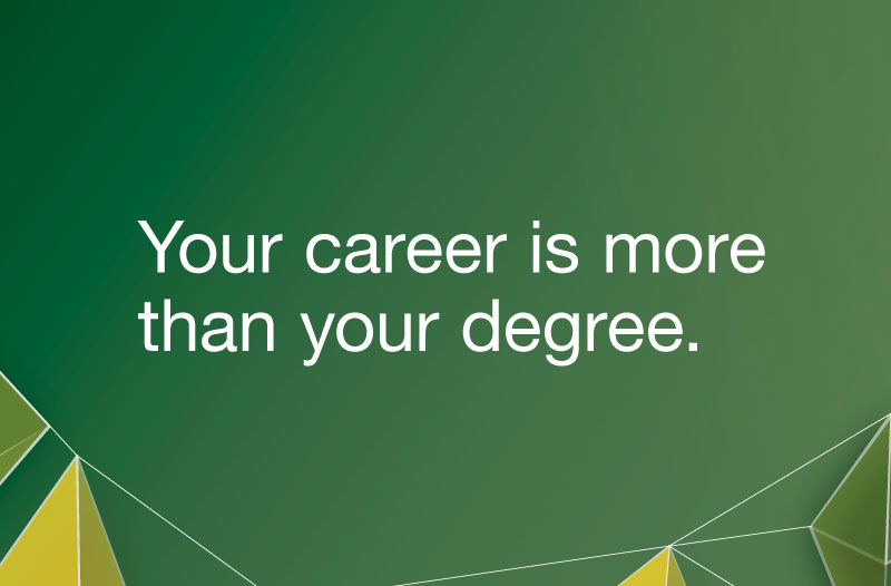 Your career is more than your degree.