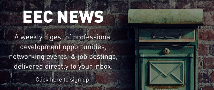 EEC News. A weekly digest of professional development opportunities, networking events, and job postings, delivered directly to your inbox. Click here to sign up!