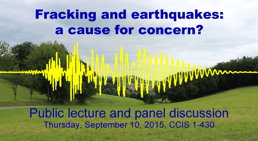 Fracking and earthquakes: a cause for concern? Public lecture and panel discussion, Thursday, September 10, 2015.