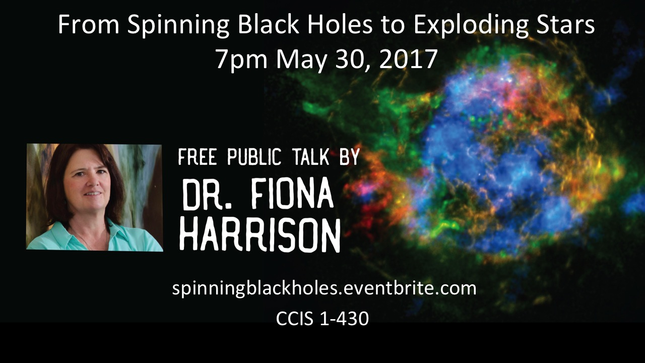 Free public talk: From Spinning Black Holes to Exploding Stars by Dr. Fiona Harrison on Tuesday, May 30 at 7 pm in CCIS 1-430.