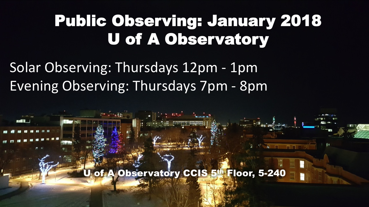 University of Alberta Observatory January Hours: solar observing on Thursdays from 12 noon to 1 pm; evening observing on Thursdays from 7 pm to 8 pm. CCIS 5th floor, room 5-240.