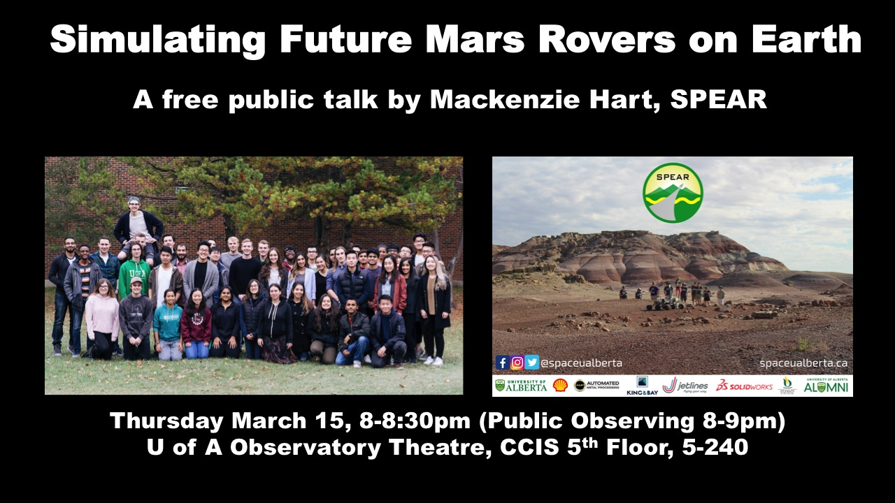 Simulating Future Mars Rovers on Earth: a free public talk by Mackenzie Hart from SPEAR on Thursday, March 15th from 8 pm to 8:30 pm (public observing from 8 pm to 9 pm) at the University of Alberta Observatory Theatre, CCIS 5th Floor, Room 5-240.