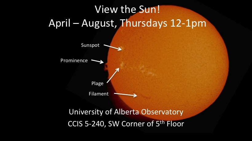 View the Sun! April to August, Thursdays from 12 noon to 1 pm at the University of Alberta Observatory, CCIS 5-240, southwest corner of the 5th floor.
