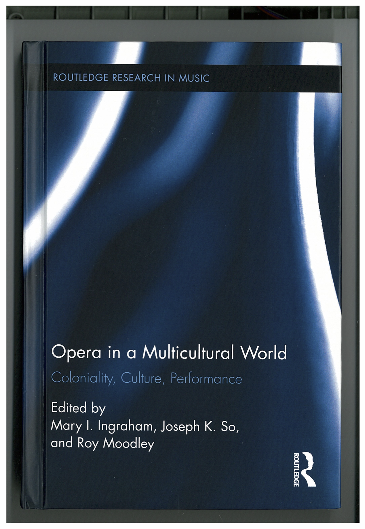 Opera in a Multicultural World: Coloniality, culture, performance. Eds. M. Ingraham, J. So & R. Moodley.
