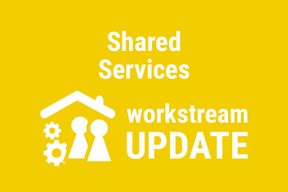 Shared services workstream update