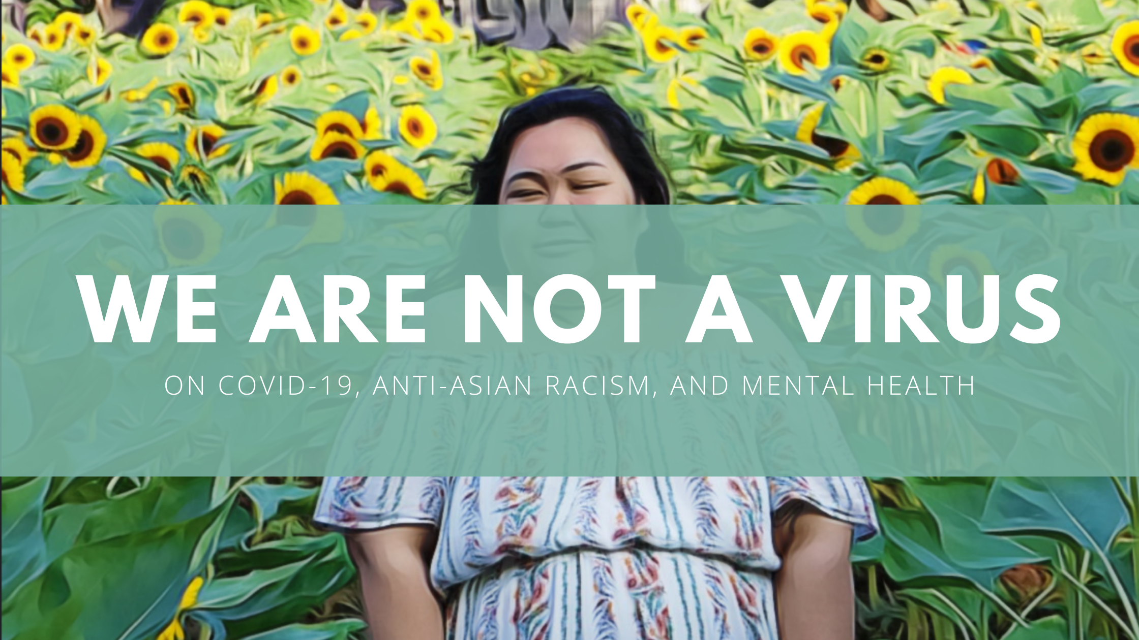 we-are-not-a-virus-on-covid-19-anti-asian-racism-and-mental-health-1_buw9pvkz1gxstut7iy8w-g.png